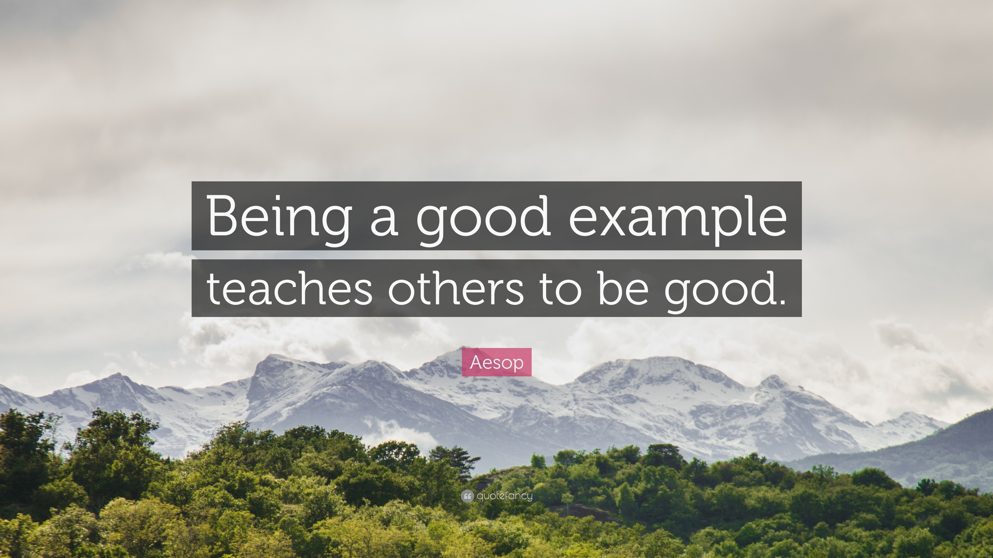 "Aesop Quote: ""Being A Good Example Teaches Others To Be Good."" (12 pertaining to Being A Good Example 18781"