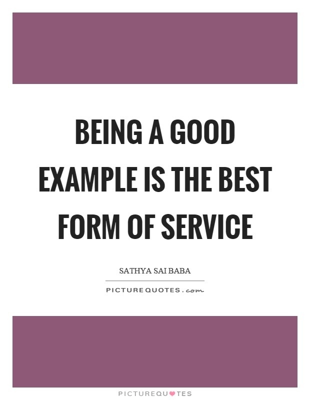 Being A Good Example Is The Best Form Of Service | Picture Quotes intended for Being A Good Example 18781