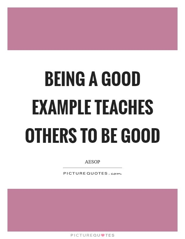Being A Good Example Quotes & Sayings | Being A Good Example regarding Being A Good Example 18781