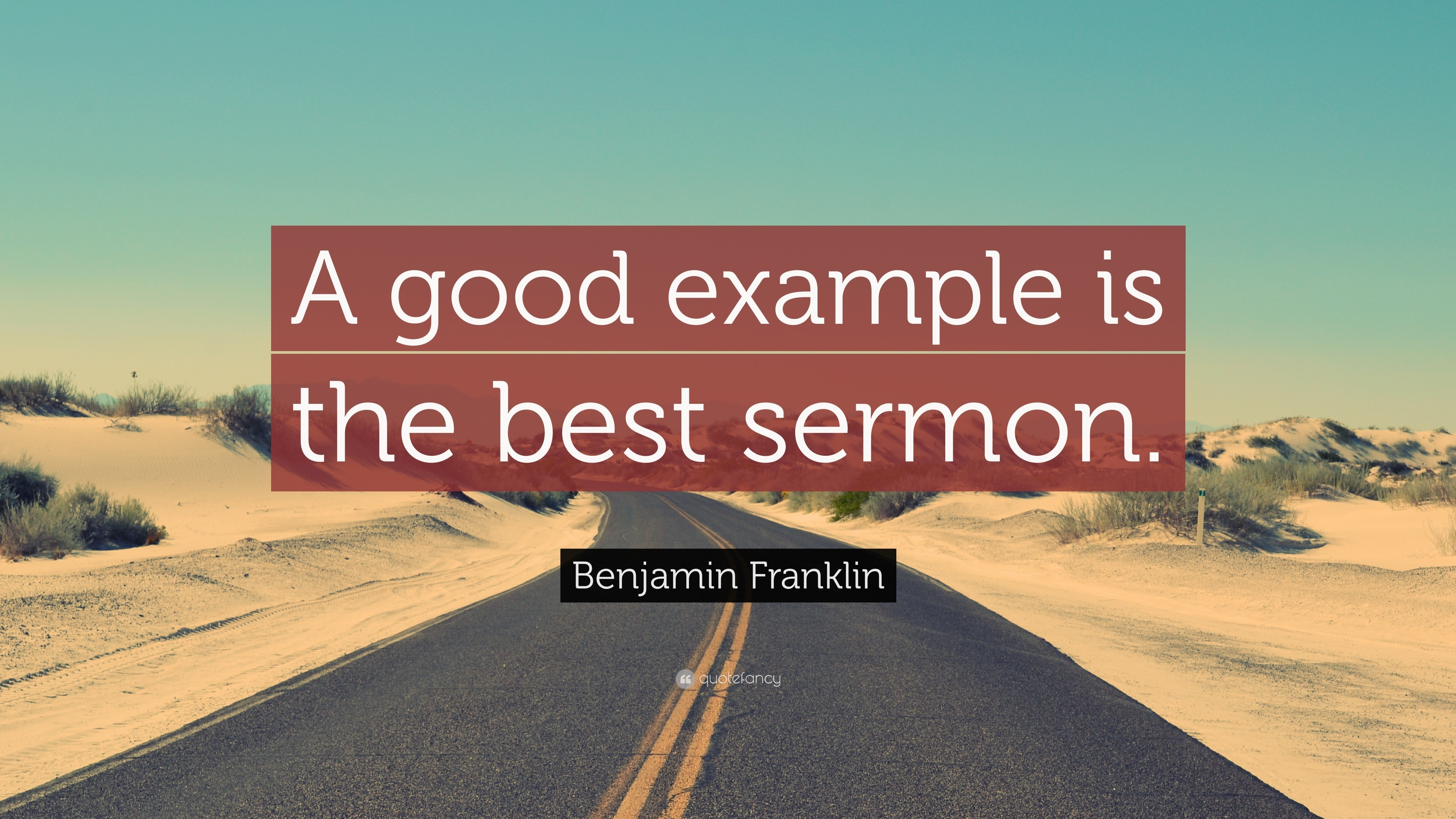 "Benjamin Franklin Quote: ""A Good Example Is The Best Sermon."" (9 regarding A Good Example Is The Best Sermon 18741"