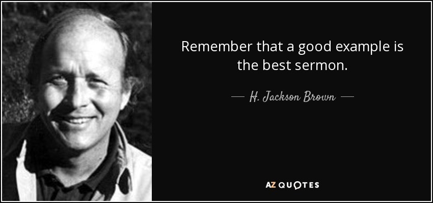 H. Jackson Brown, Jr. Quote: Remember That A Good Example Is The within A Good Example Is The Best Sermon 18741