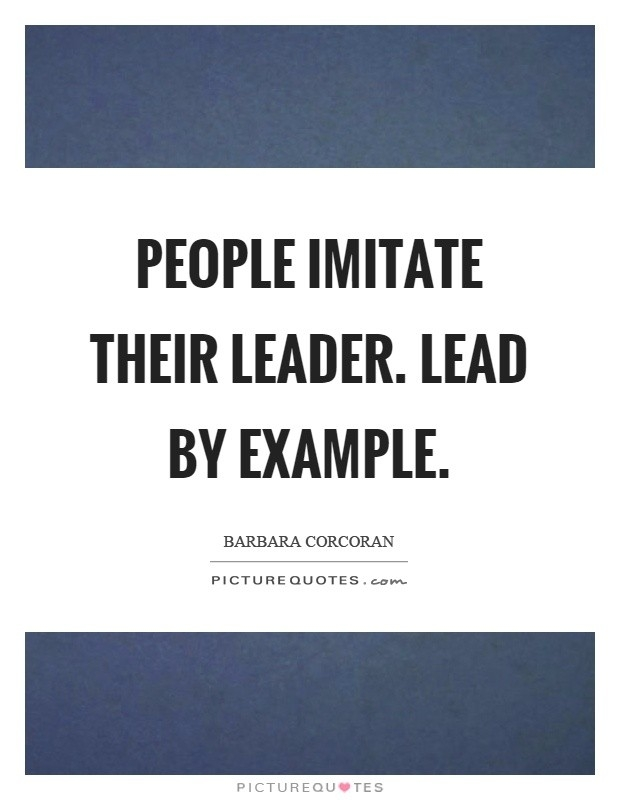 People Imitate Their Leader. Lead By Example | Picture Quotes intended for Lead By Example People 19704
