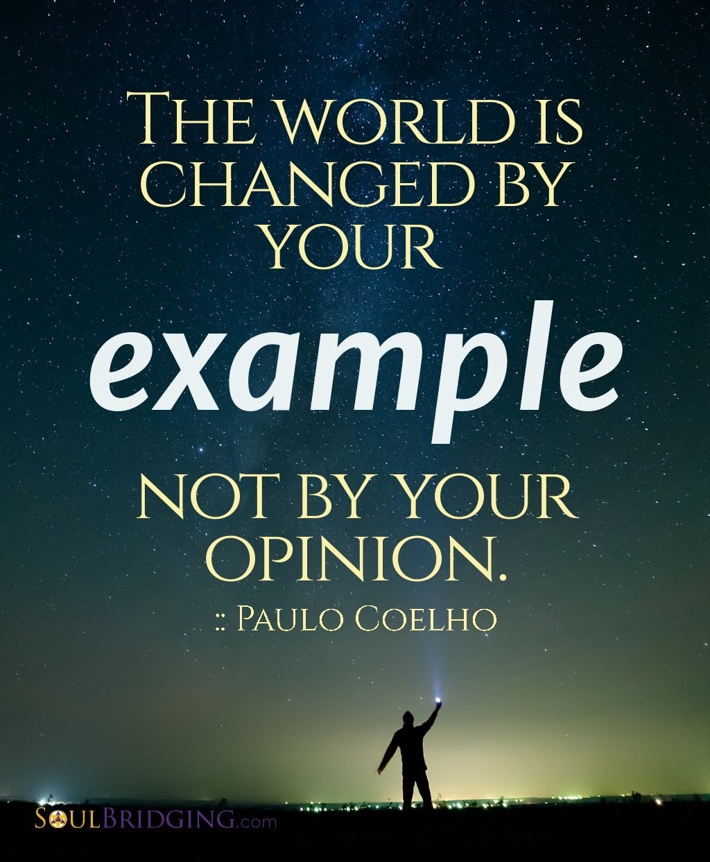 "The World Is Changed By Your Example, Not By Your Opinion."" ~Paulo inside Setting A Good Example Quotes 19794"