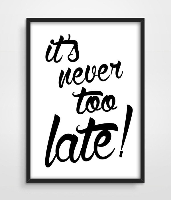 Digital Typographic Print It's Never Too Late Inspirational for Black And White Wall Art Quotes 26473