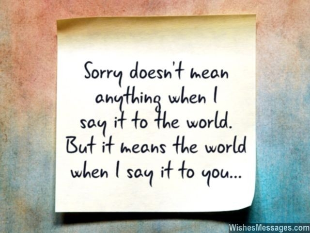Sorry Doesn't Mean Anything When I Say It To The World. But It throughout I Am Sorry Love Quotes For Him 27400