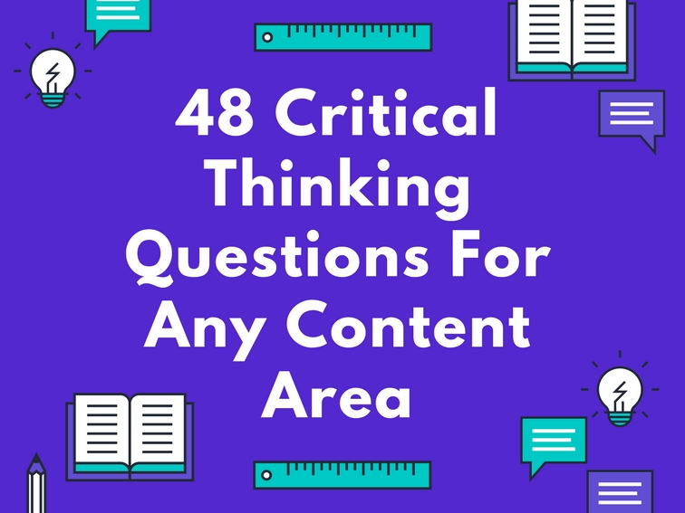 48 Critical Thinking Questions For Any Content Area - intended for Critical Thinking Questions Examples 56644