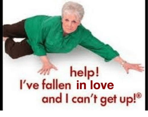 Help! I've Fallen In Love And I Can't Get Up! | Fallen Meme On Me in Help I Ve Fallen Meme 47409