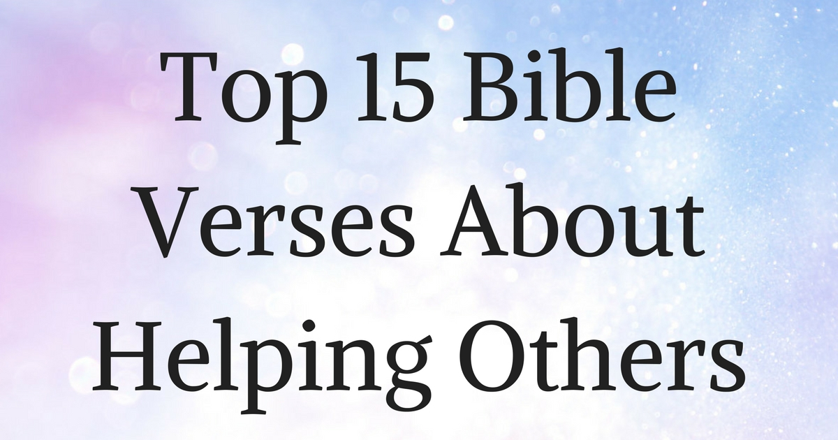Top 15 Bible Verses About Helping Others | Christianquotes inside Scripture On Helping Others In Need 45999